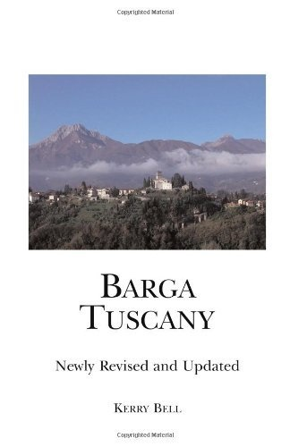 Barga Tuscany Newly Revised and Updated: A walking tour of the historic center of the beautiful medieval hill town of Barga, (Lucca) Tuscany, Italy by Kerry Bell