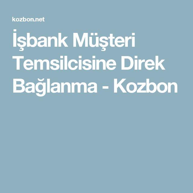 İşbank Müşteri Temsilcisine Direk Bağlanma - Kozbon