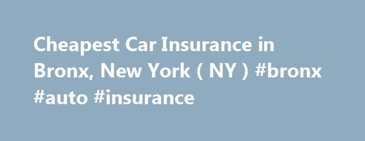 Cheapest Car Insurance in Bronx, New York ( NY ) #bronx #auto #insurance http://law.nef2.com/cheapest-car-insurance-in-bronx-new-york-ny-bronx-auto-insurance/  # Car Insurance Agents in Bronx, New York To Get Free Quotes for Cheap Car Insurance in Bronx, New York – (NY) Either: State Farm: John Ciorra John Ciorra Excellent rates on many types of insurance including auto insurance, renters insurance, life insurance, business insurance, & more. Save up to 40% on auto insurance. Discount rates…