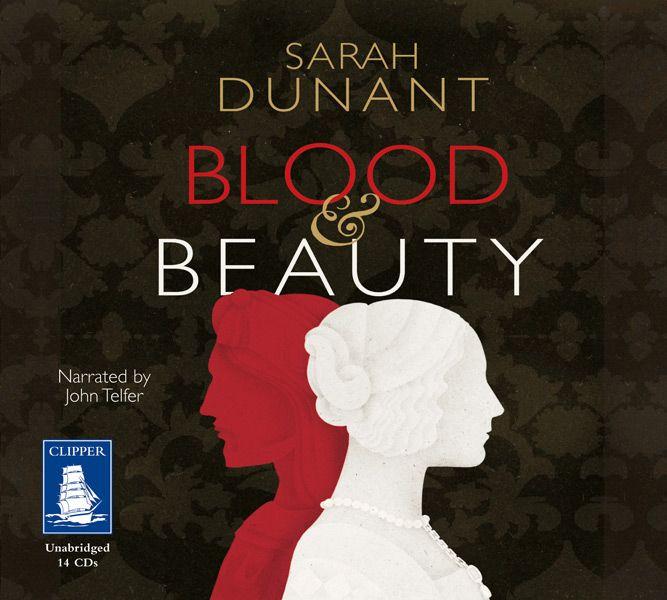 'Blood and beauty' Sarah Dunant