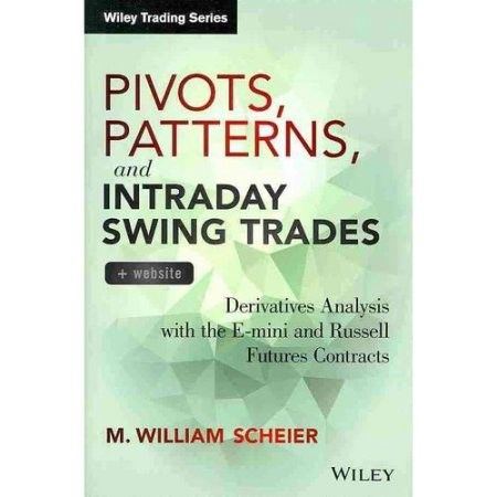 Pivots, Patterns, and Intraday Swing Trades, + Website: Derivatives Analysis with the E-Mini and Russell Futures Contracts (Hardcover)