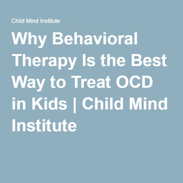 Why Behavioral Therapy Is the Best Way to Treat OCD in Kids | Child Mind Institute