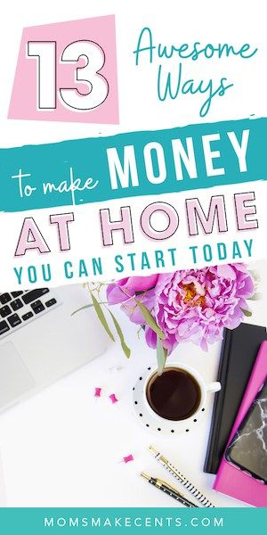 21 Easy Ways To Make Money at Home (In 2020)
