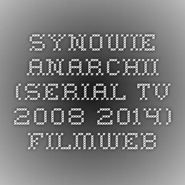 Synowie Anarchii (Serial TV 2008-2014) - Filmweb