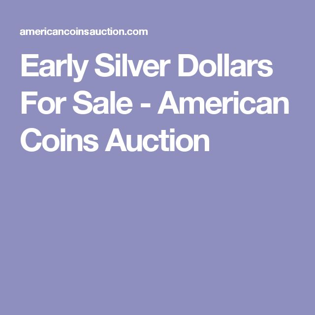 Early Silver Dollars For Sale - American Coins Auction