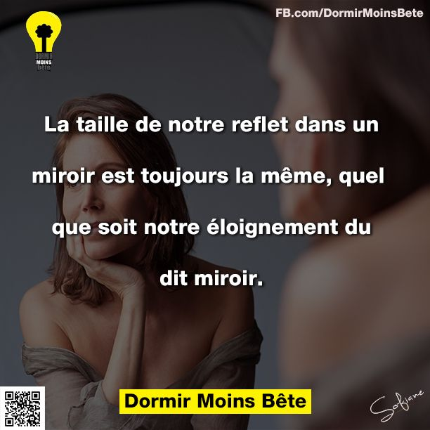 La taille de notre reflet dans un miroir est toujours la même, quel que soit notre éloignement du dit miroir.