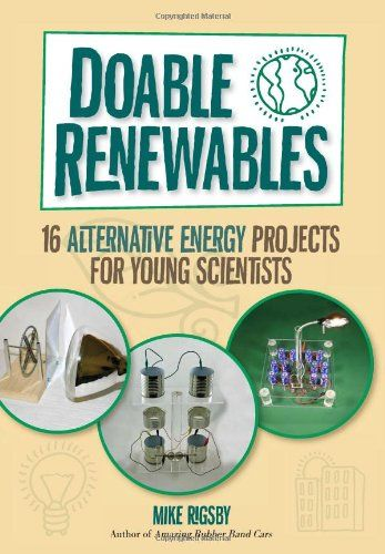 Great Doable Renewables: 16 Alternative Energy Projects for Young Scientists (Social Issues Environment Gree)