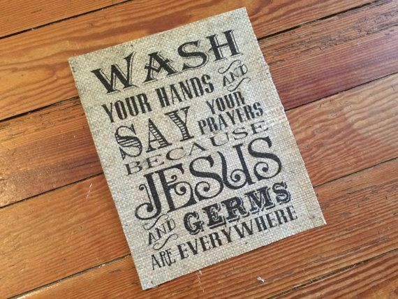 """Burlap - """"Wash Your Hand & Say Your Prayers Because Jesus and Germs Are Everywhere"""" - by TheThriftyGifter"""