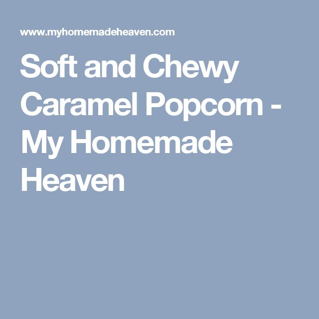 Soft and Chewy Caramel Popcorn - My Homemade Heaven