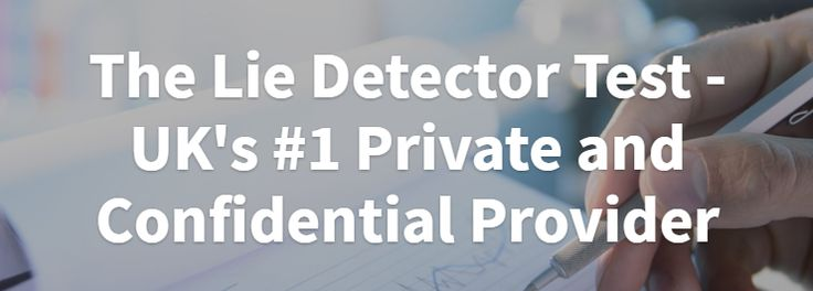 Lie Detector Test - The UK's  Private and Confidential Provider