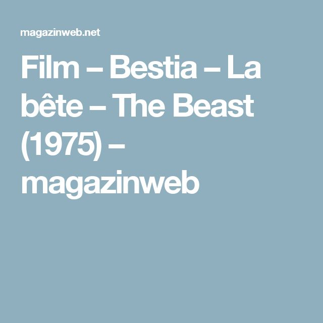 Film – Bestia – La bête – The Beast (1975) – magazinweb