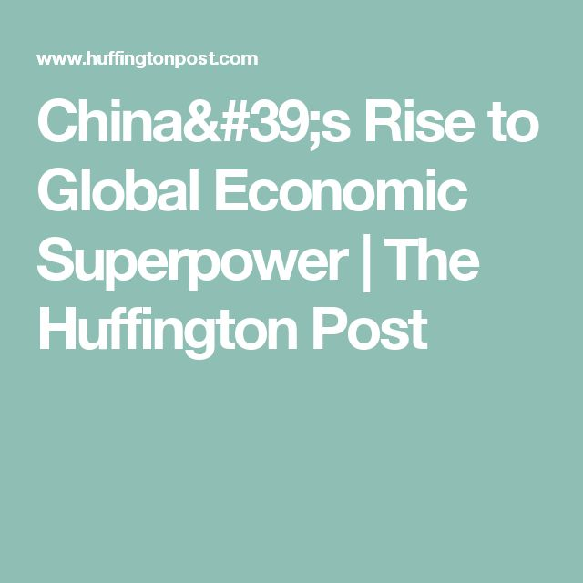 China's Rise to Global Economic Superpower | The Huffington Post