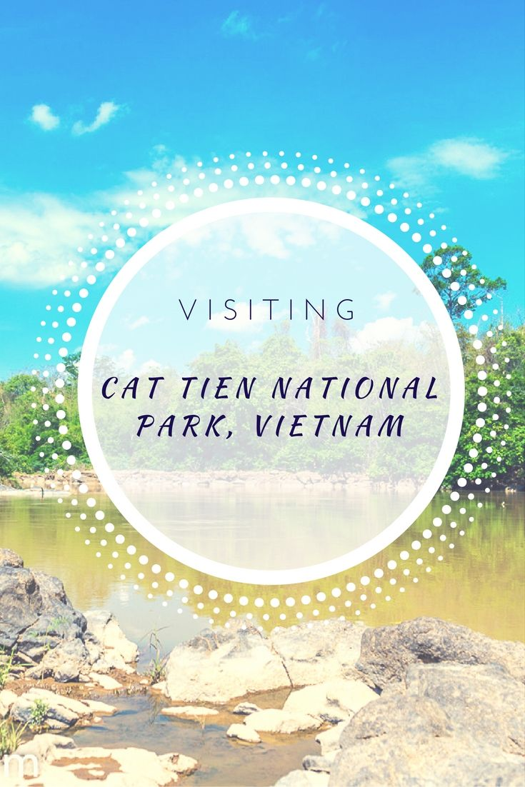 A travel blog post about visiting Cat Tien National Park in Vietnam