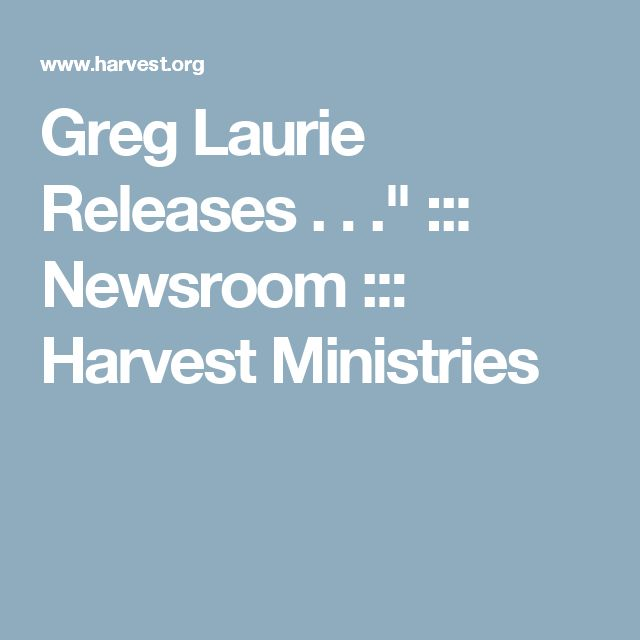 """Greg Laurie Releases . . ."""" ::: Newsroom ::: Harvest Ministries"""
