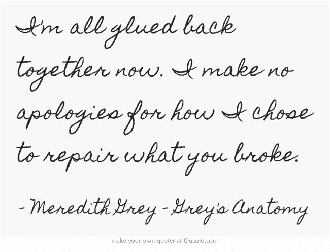 I'm all glued back together now. I make no apologies for how I chose to repair what you broke.