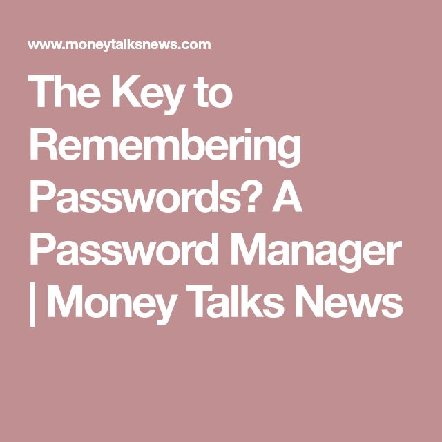 The Key to Remembering Passwords? A Password Manager   Money Talks News
