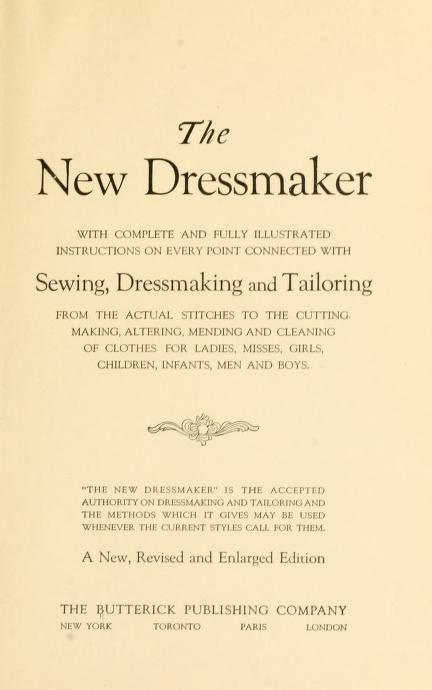 1921 - The new dressmaker; with complete and fully illustrated instructions on every point connected with sewing, dressmaking and tailoring, from... by Butterick Publishing Company