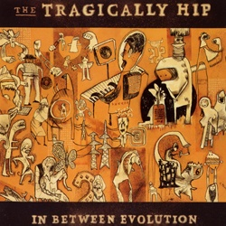 The Tragically Hip - In Between Evolution