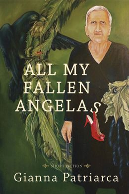 """All My Fallen Angelas"" - a novel by Gianna Patriarca: a collection of stories inspired by the lives of Italian-Canadian women living in Toronto from the 1960s to the present. The stories document their strength and resilience, their power and vulnerability as the women move in community that allowed their presence in shops, factories, and churches, but offered them little else for entertainment and self-exploration outside of their families. 22.95"