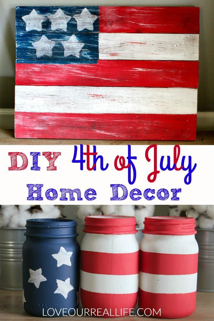 4th Of July Home Decor Ideas Celebrate Our Nation Love Our Real Life Mason Jar Diy American Flag Wood 4th Of July Decorations