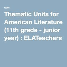 Thematic Units for American Literature (11th grade - junior year) : ELATeachers