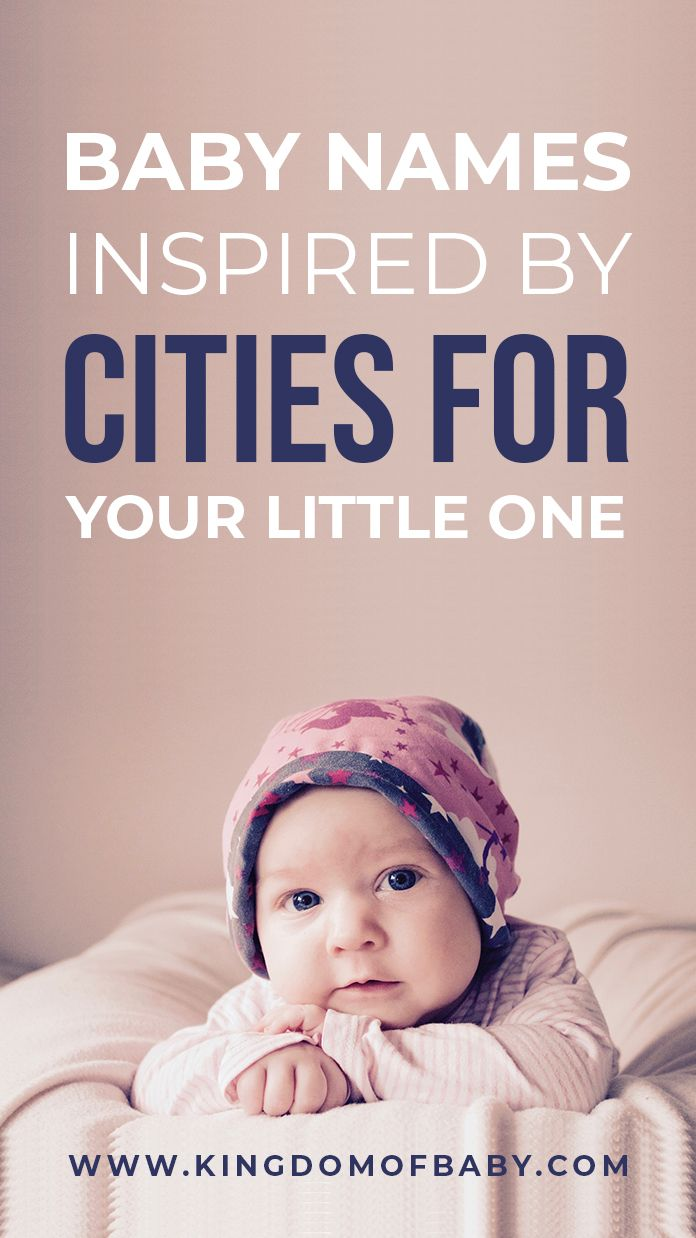 Baby Names Inspired By Cities For Your Little One Kingdom Of Baby Popular Baby Names Baby Names City Names For Girls