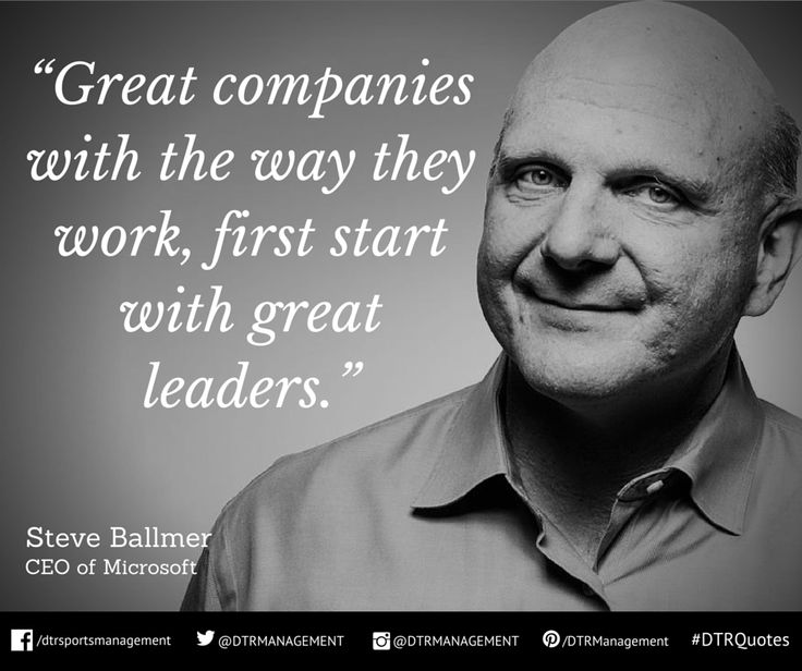 """#DTRQuote of the week from @SteveBallmer, CEO of Microsoft:  """"Great companies with the way they work, first start with great leaders."""" http://ow.ly/i/7JvHR"""