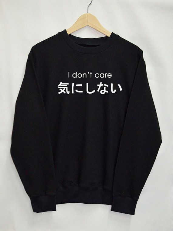 I Don't care Sweater Japanese Shirt Sweatshirt Clothing Sweater Tumblr Blogger Fashion Funny Slogan Jumper gamer swag quote Grunge
