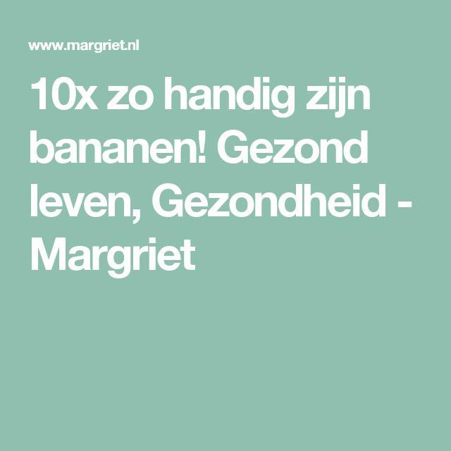 10x zo handig zijn bananen! Gezond leven, Gezondheid - Margriet