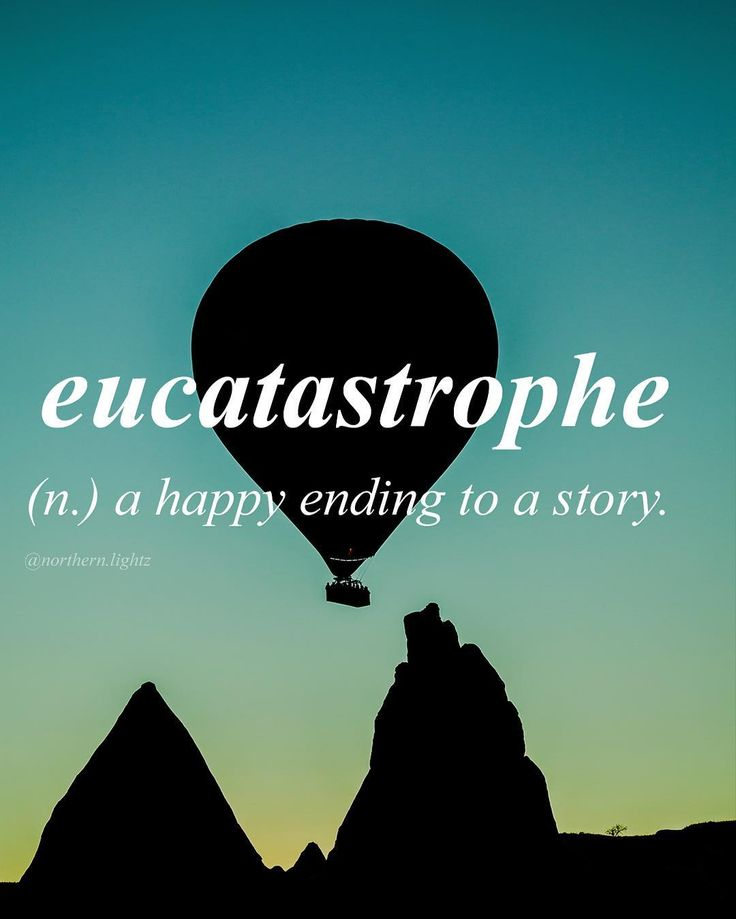 //eu-cat-a-stro-phe// -- I have many reasons to have a eucatastrophe, not just one in particular.