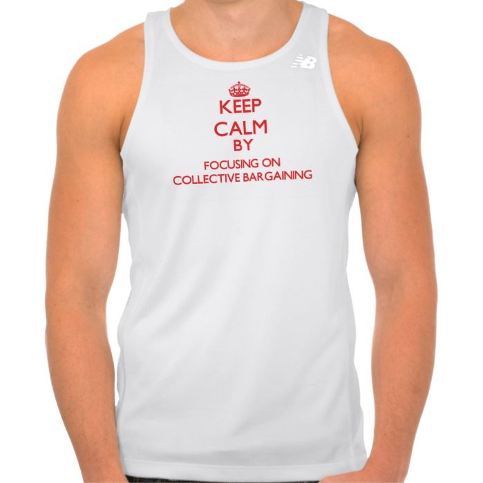 Keep Calm by focusing on Collective Bargaining Shirts Tank Tops