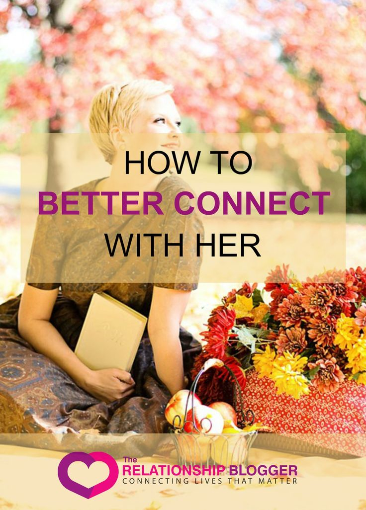 How to better connect with her