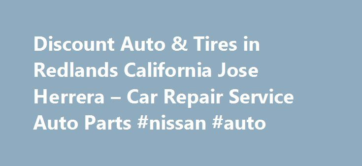 Discount Auto & Tires in Redlands California Jose Herrera – Car Repair Service Auto Parts #nissan #auto http://sweden.remmont.com/discount-auto-tires-in-redlands-california-jose-herrera-car-repair-service-auto-parts-nissan-auto/  #discount auto tires # Car Repair Service Auto Parts Their phone number is (909)335-6895. Obtaining 59 plate insurance cover is an important aspect of owning a new motor vehicle. A bit of info is provided on what 59 plates are, how to understand the information on a…