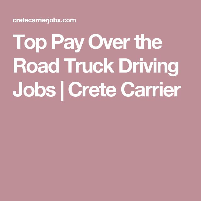 Top Pay Over the Road Truck Driving Jobs | Crete Carrier
