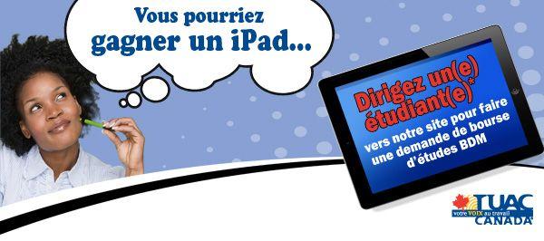 En parlant des bourses d'études BDM du syndicat à une étudiante ou à un étudiant, on pourrait avoir la chance inouïe de gagner un iPad