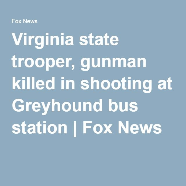 03-31-2016  Virginia state trooper, gunman killed in shooting at Greyhound bus station | Fox News