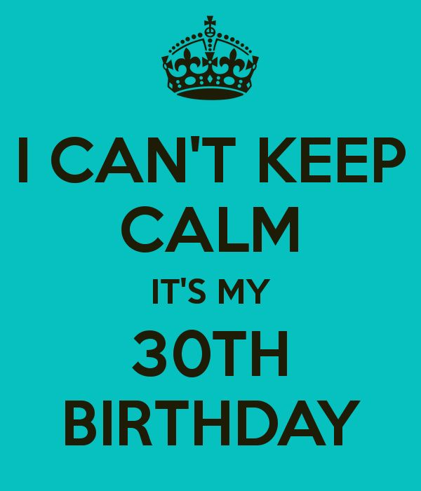 45 best turning 30 images on pinterest birthdays anniversary i cant keep calm its my 30th birthday not but i know a thecheapjerseys Gallery