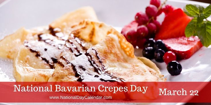 NATIONAL BAVARIAN CREPES DAY – March 22 | National Day Calendar