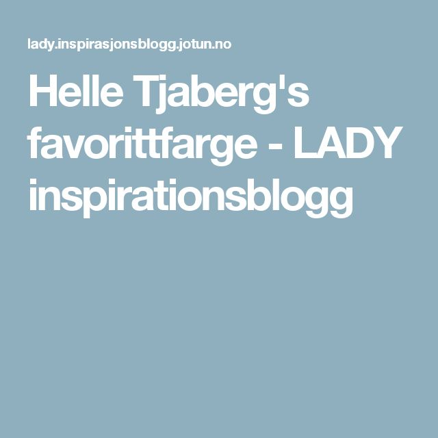 Helle Tjaberg's favorittfarge - LADY inspirationsblogg
