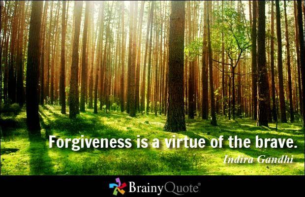 Forgiveness is a virtue of the brave. - Indira Gandhi http://cellphonesforsaleinfo.com/