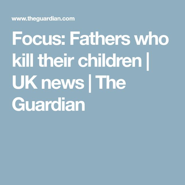 Focus: Fathers who kill their children | UK news | The Guardian