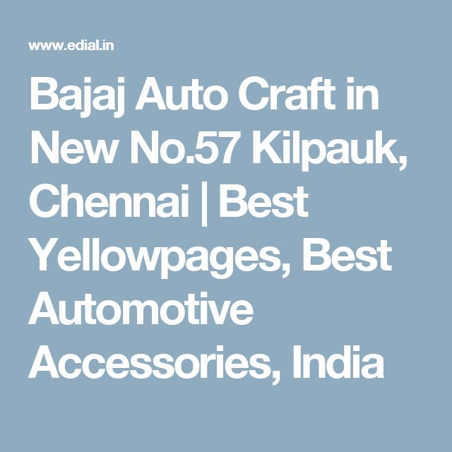 Bajaj Auto Craft in New No.57 Kilpauk, Chennai | Best Yellowpages, Best Automotive Accessories, India