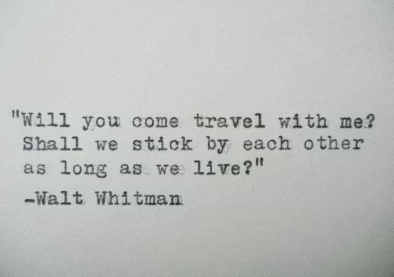 """Will you come travel with me? Shall we stick by each other as long as we live?""…"