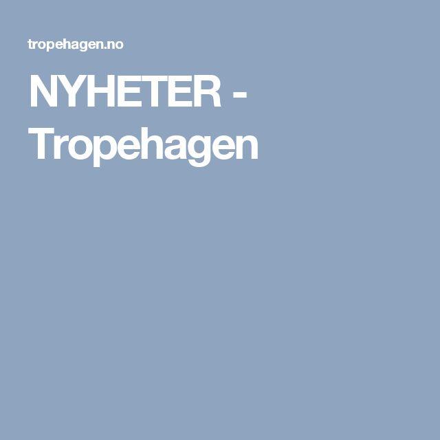 NYHETER - Tropehagen