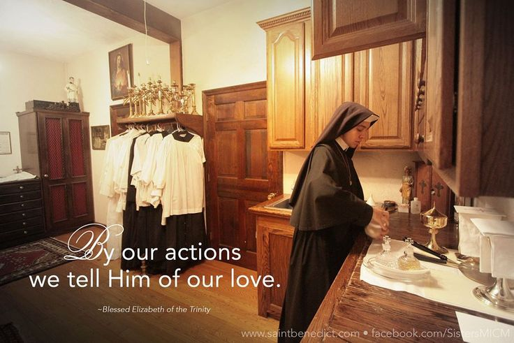 """""""By our actions we tell Him of our love."""" ~Bl. Elizabeth of the Trinity ©Sisters, Slaves of the Immaculate Heart of Mary. Saint Benedict Center, Still River MA. www.saintbenedict.com"""