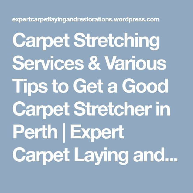 Carpet Stretching Services & Various Tips to Get a Good Carpet Stretcher in Perth | Expert Carpet Laying and Restorations