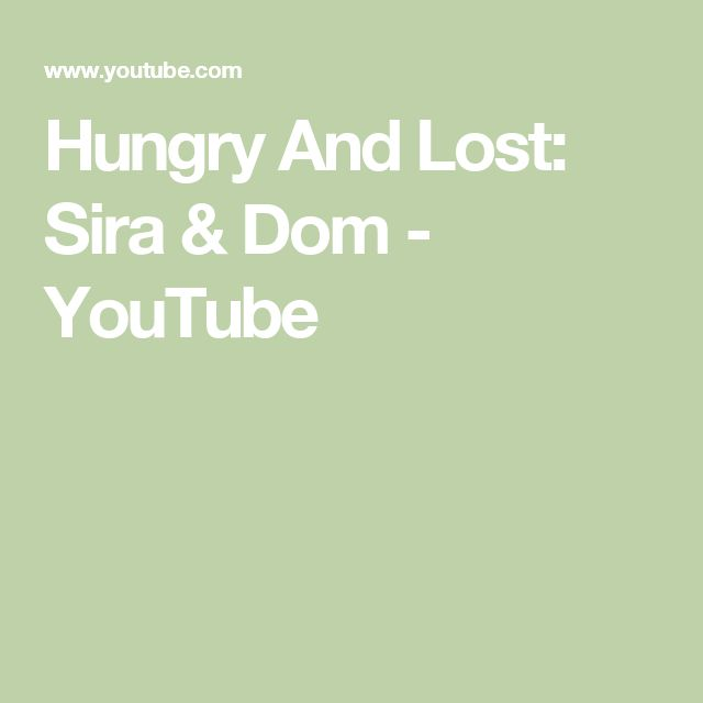 Hungry And Lost: Sira & Dom  - YouTube