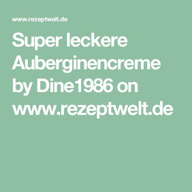 Super leckere Auberginencreme by Dine1986 on www.rezeptwelt.de