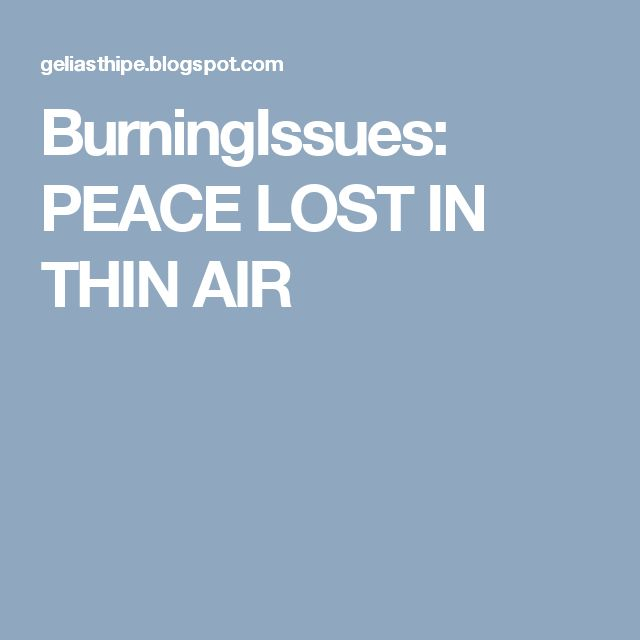 BurningIssues: PEACE LOST IN THIN AIR