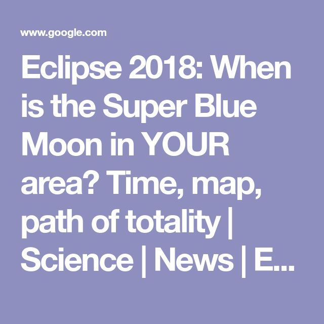 Eclipse 2018: When is the Super Blue Moon in YOUR area? Time, map, path of totality | Science | News | Express.co.uk Eclipse 2018: When is the Super Blue Blood Moon in YOUR area? Time, map, path of totality😳